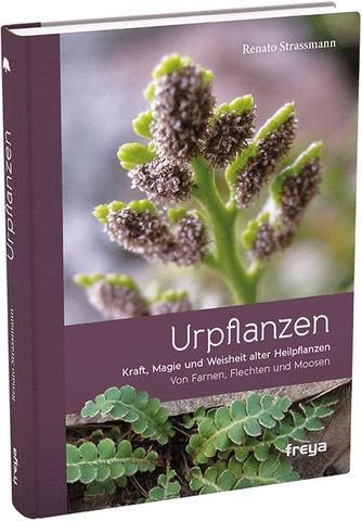 Urpflanzen - Kraft, Magie und Weisheit alter Heilpflanzen